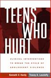 Teens Who Hurt : Clinical Interventions to Break the Cycle of Adolescent Violence, Hardy, Kenneth V. and Laszloffy, Tracey A., 1593854404