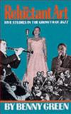 The Reluctant Art, Benny Green, 0306804417