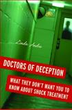 Doctors of Deception : What They Don't Want You to Know about Shock Treatment, Andre, Linda, 0813544416