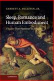 Sleep, Romance and Human Embodiment : Vitality from Spenser to Milton, Sullivan, Jr,  Garrett A., Garrett A, 1107024412