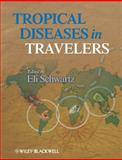 Tropical Diseases in Travelers, Schwartz, Eli, 1405184418