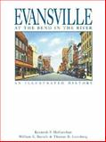 Evansville, at the Bend in the River : An Illustrated History, McCutchan, Kenneth P. and Bartelt, William E., 1892724413