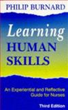 Learning Human Skills : An Experiential and Reflective Guide for Nurses, Burnard, Philip, 0750624418
