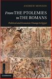 From the Ptolemies to the Romans : Political and Economic Change in Egypt, Monson, Andrew, 1107014417