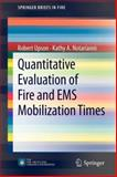 Quantitative Evaluation of Fire and EMS Mobilization Times, Upson, Robert and Notarianni, Kathy A., 1461444411