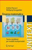 Finanza Matematica : Teoria e Problemi per Modelli Multiperiodali, Pascucci, Andrea and Runggaldier, Wolfgang J., 8847014417