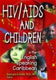 HIV/AIDS and Children in English Speaking Caribbean, Barbara A Dicks, 0789014416