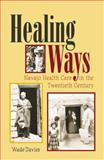 Healing Ways : Navajo Health Care in the Twentieth Century, Davies, Wade, 082632441X