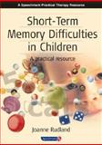 Short-Term Memory Difficulties in Children : A Practical Resource, Rudland, Joanne, 0863884415