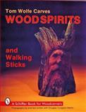 Tom Wolfe Carves Wood Spirits and Walking Sticks, Tom Wolfe, 0887404413