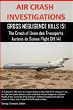 Air Crash Investigations, Gross Negligence Kills 151, the Crash of Union des Transports Aeriens de Guinee Flight Ghi 141, Editor Cramoisi, 1300054417