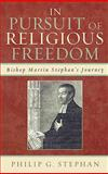 In Pursuit of Religious Freedom : Bishop Martin Stephan's Journey, Stephan, Philip G., 0739124412