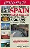Hello Spain! : A Hotel Guide to Spain, Madrid, Barcelona and 24 Other Cities, Classe, Margo, 0965394417