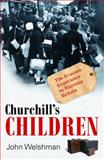 Churchill's Children : The Evacuee Experience in Wartime Britain, Welshman, John, 0199574413
