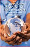 The International Migration of Health Workers : Ethics, Rights and Justice, Shah, Rebecca, 0230224415
