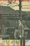 Chronicles of My Life : An American in the Heart of Japan, Keene, Donald, 0231144415