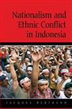 Nationalism and Ethnic Conflict in Indonesia, Bertrand, Jacques, 0521524415