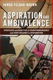 Aspiration and Ambivalence : Strategies and Realities of Counterinsurgency and State-Building in Afghanistan, Felbab-Brown, Vanda, 0815724411