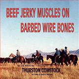 Beef Jerky Muscles, Barbed Wire Bones, Thurston Comstock, 0977644413