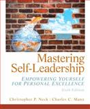 Mastering Self Leadership : Empowering Yourself for Personal Excellence, Manz, Charles C. and Neck, Christopher P., 013275441X