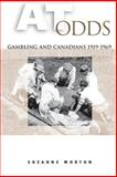 At Odds : Gambling and Canadians, 1919-1969, Morton, Suzanne, 0802084419