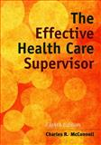 The Effective Health Care Supervisor, Charles R. McConnell, 1284054411