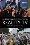 Better Living Through Reality TV : Television and Post-Welfare Citizenship, Ouellette, Laurie and Hay, James, 1405134410