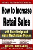 How to Increase Retail Sales with Store Design and Visual Merchandise Display, Romeo Richards, 1493564412