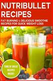 Nutribullet Recipes: Fat Burning and Delicious Smoothie Recipes for Quick Weight Loss, Healthy Eating Healthy Eating Recipes, 1500484415