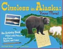 Clueless in Alaska: Know More!, Jen Funk Weber, 1570614415