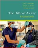 The Difficult Airway : A Practical Guide, Hagberg, Carin A. and Artime, Carlos A., 0199794413
