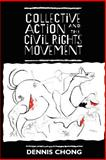 Collective Action and the Civil Rights Movement, Chong, Dennis, 0226104419