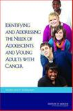 Identifying and Addressing the Needs of Adolescents and Young Adults with Cancer : Workshop Summary, National Cancer Policy Forum, Board on Health Care Services, A LIVESTRONG and Institute of Medicine Workshop, Institute of Medicine, 030929441X