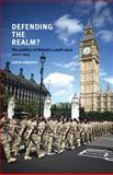 Defending the Realm : The Politics of Britain's Small Wars Since 1945, Edwards, Aaron, 0719084415
