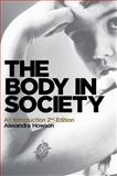 The Body in Society : An Introduction, Howson, Alexandra, 074565441X