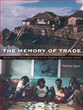 The Memory of Trade : Modernity's Entanglements on an Eastern Indonesian Island, Spyer, Patricia, 0822324415