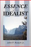 Essence of an Idealist, John P. Roach, 1477264418