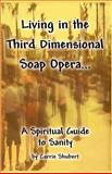 Living in the Third Dimensional Soap Opera..., Carrie Shubert, 1482594412
