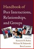 Handbook of Peer Interactions, Relationships, and Groups, Rubin, Kenneth H., 1593854412