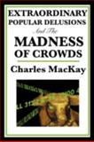 Extraordinary Popular Delusions and the Madness of Crowds, MacKay, Charles, 1604594411