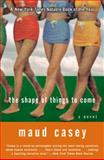 The Shape of Things to Come, Maud Casey, 0060084413