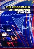 The Geography of Transport Systems, Rodrigue, Jean-Paul and Comtois, Claude, 0415354412