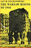 The Warsaw Rising of 1944, Ciechanowski, Jan M., 0521894417
