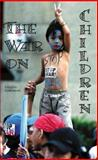 The War on Children : Collateral Damage or Direct Policy in the War on Terrorism, Foerstel, Lenora, 0944624413