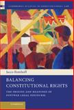 Balancing Constitutional Rights : The Origins and Meanings of Postwar Legal Discourse, Bomhoff, Jacco, 1107044413