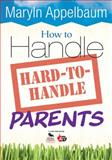 How to Handle Hard-to-Handle Parents, Appelbaum, Maryln, 1412964415