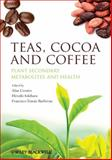 Teas, Cocoa and Coffee : Plant Secondary Metabolites and Health, , 1444334417