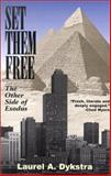 Set Them Free : The Other Side of Exodus, Dykstra, Laurel, 1570754411