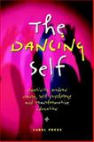 The Dancing Self : Creativity, Modern Dance, Self Psychology and Transformative Education, Press, Carol, 1572734418