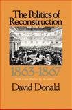 The Politics of Reconstruction, 1863-1867, David Donald, 1583484418